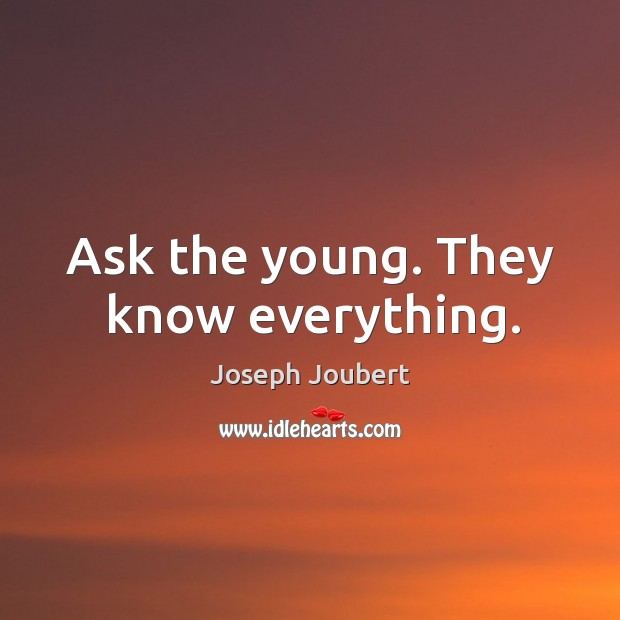 Ask the young. They know everything. Image