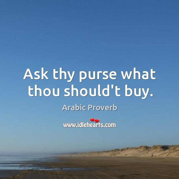 Ask thy purse what thou should't buy. Arabic Proverbs Image