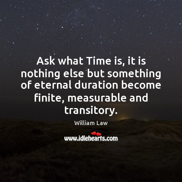 Ask what Time is, it is nothing else but something of eternal William Law Picture Quote