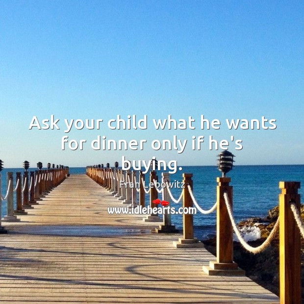 Image, Ask your child what he wants for dinner only if he's buying.