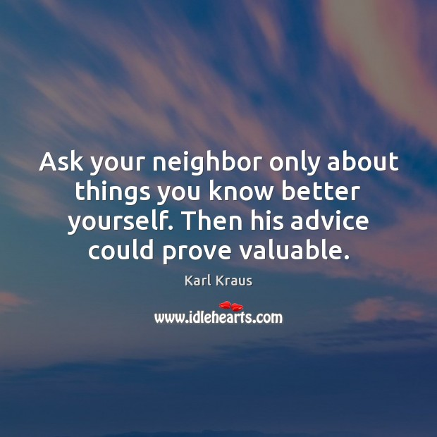 Image, Ask your neighbor only about things you know better yourself. Then his