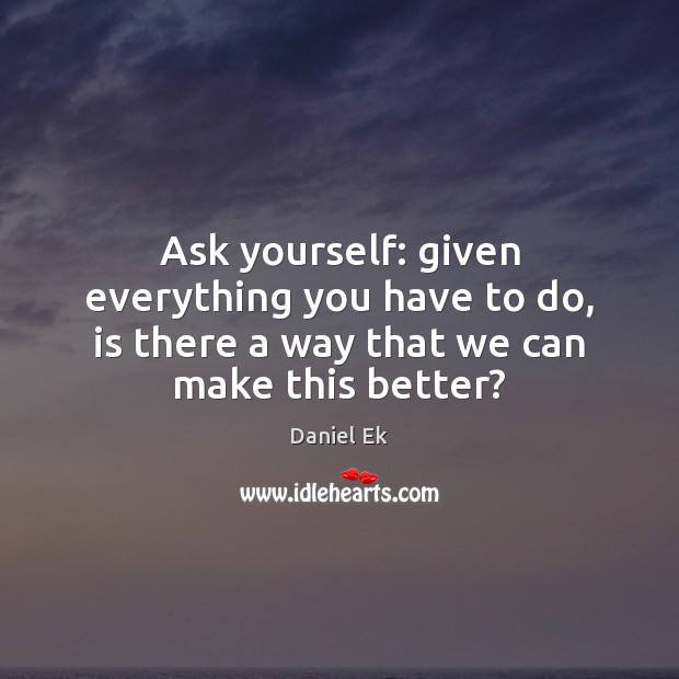 Image, Ask yourself: given everything you have to do, is there a way