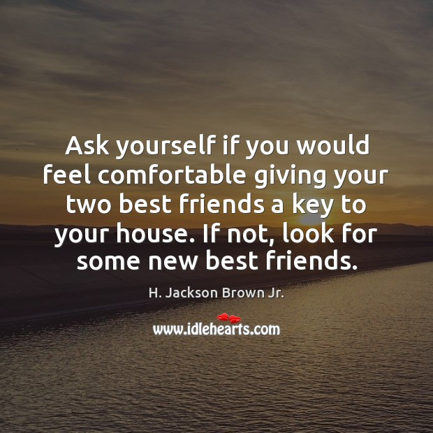 Ask yourself if you would feel comfortable giving your two best friends H. Jackson Brown Jr. Picture Quote