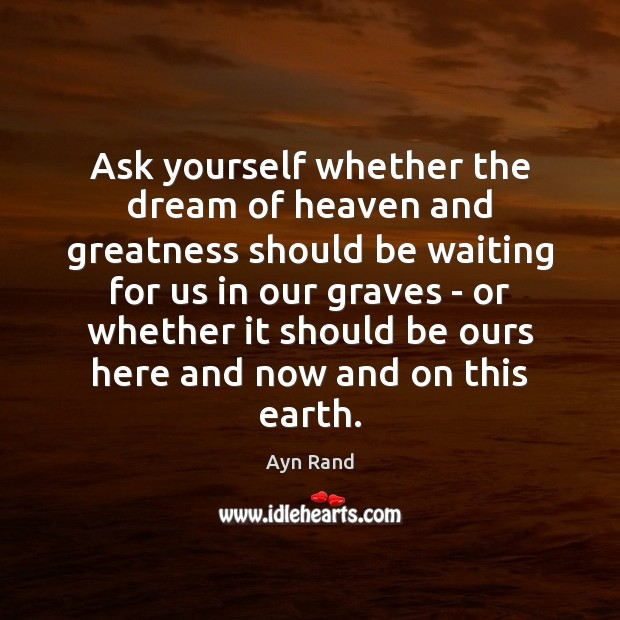 Ask yourself whether the dream of heaven and greatness should be waiting Image