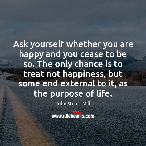 Image, Ask yourself whether you are happy and you cease to be so.