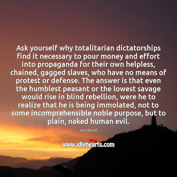 Image, Ask yourself why totalitarian dictatorships find it necessary to pour money and