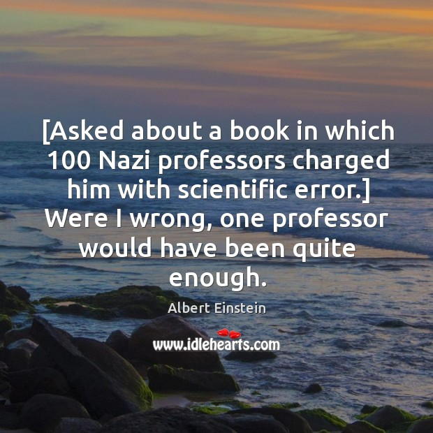 Image, [Asked about a book in which 100 Nazi professors charged him with scientific