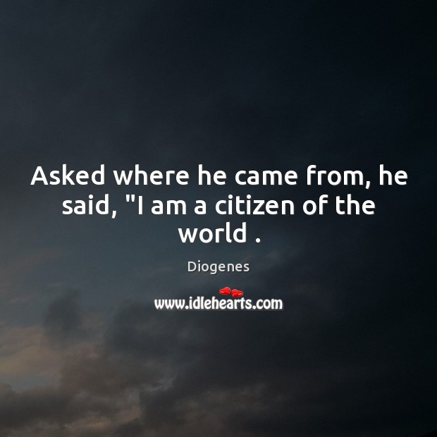"Asked where he came from, he said, ""I am a citizen of the world . Image"