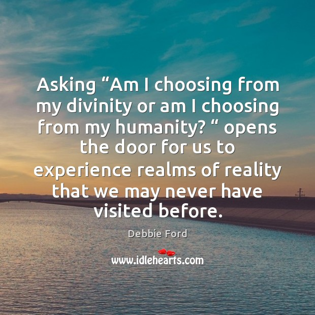 "Asking ""Am I choosing from my divinity or am I choosing from Image"