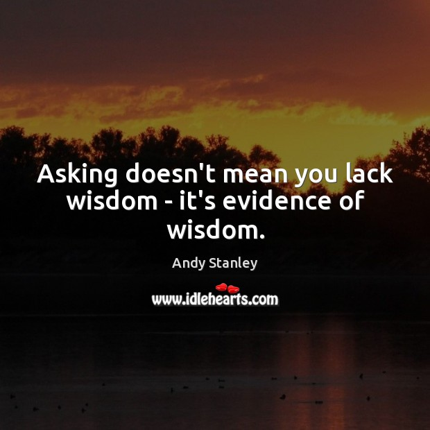 Asking doesn't mean you lack wisdom – it's evidence of wisdom. Image