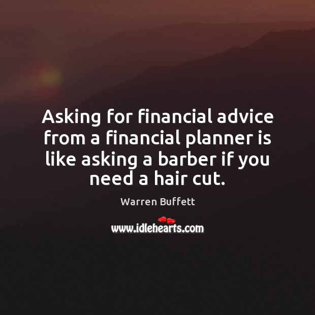 Image, Asking for financial advice from a financial planner is like asking a