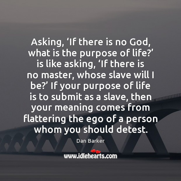 Asking, 'If there is no God, what is the purpose of life?' Image