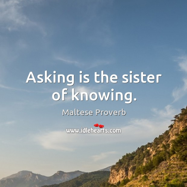 Asking is the sister of knowing. Maltese Proverbs Image