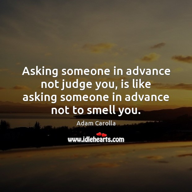 Image, Asking someone in advance not judge you, is like asking someone in