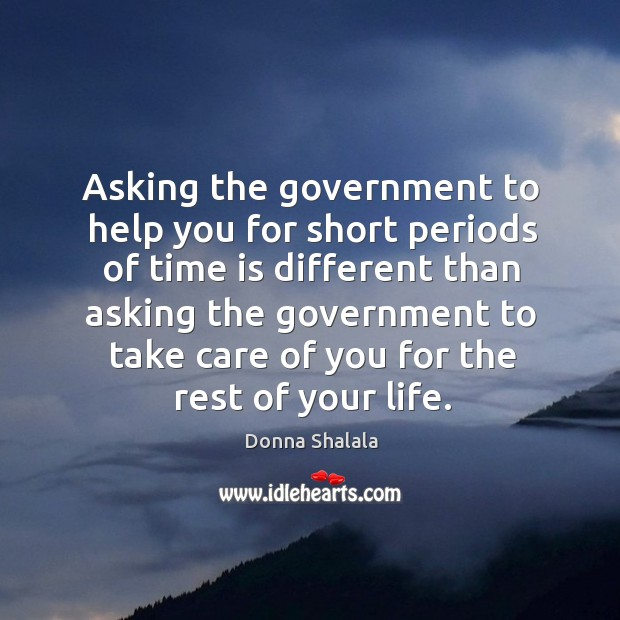 Asking the government to help you for short periods of time is different Image