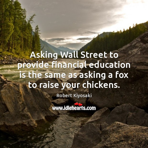 Asking Wall Street to provide financial education is the same as asking Image