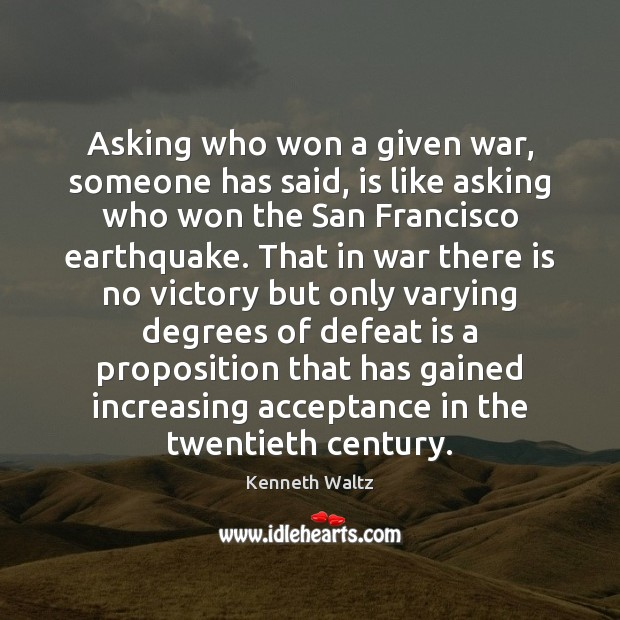 Asking who won a given war, someone has said, is like asking Defeat Quotes Image