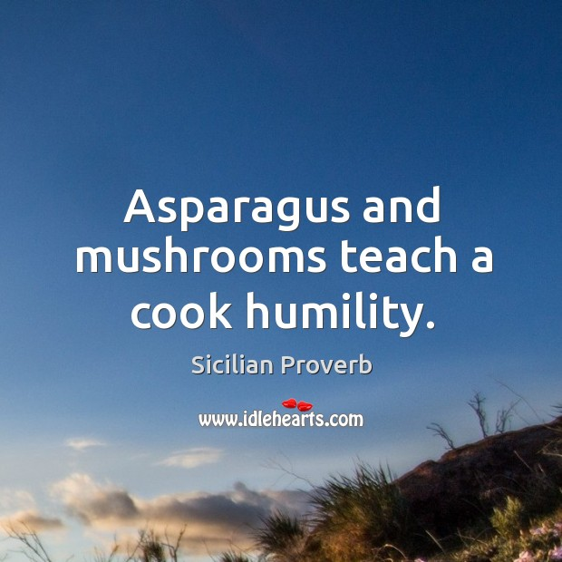 Asparagus and mushrooms teach a cook humility. Image