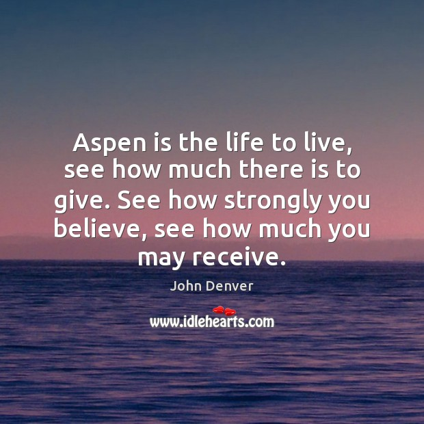 Aspen is the life to live, see how much there is to John Denver Picture Quote