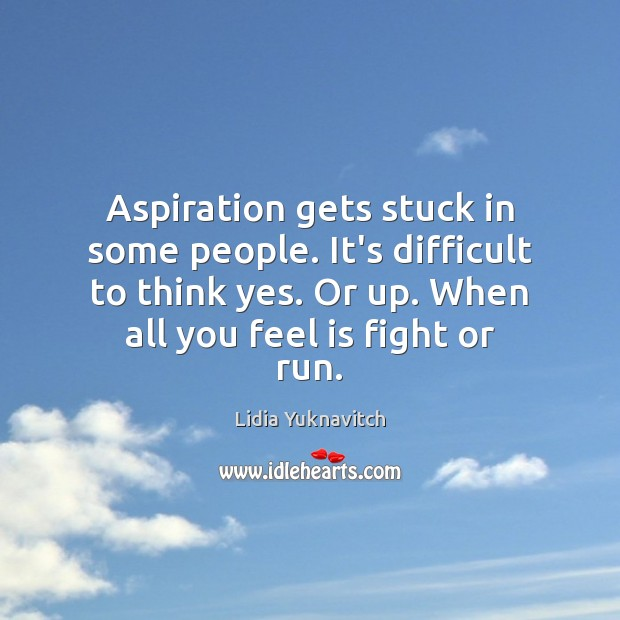 Aspiration gets stuck in some people. It's difficult to think yes. Or Image