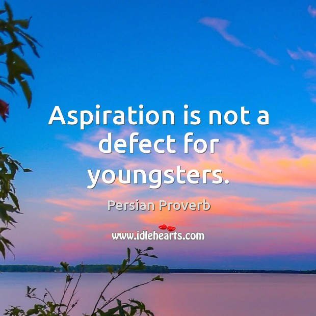 Aspiration is not a defect for youngsters. Persian Proverbs Image