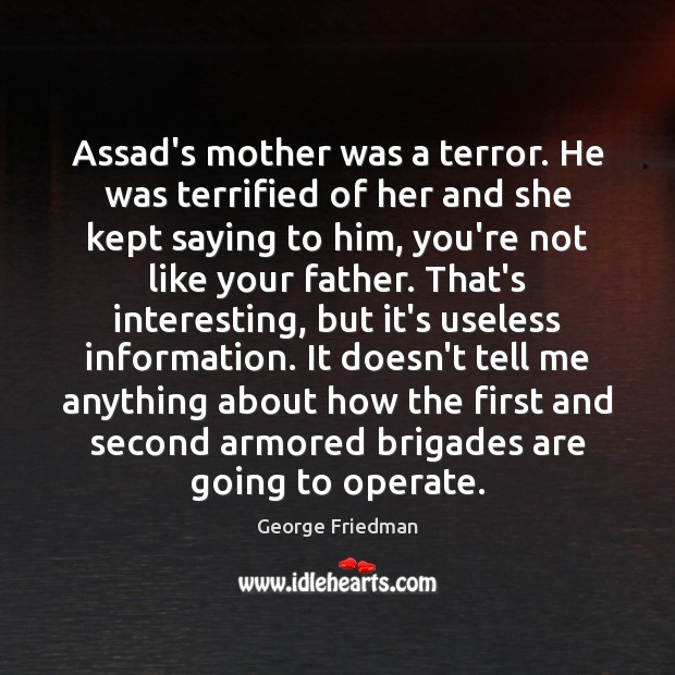 Assad's mother was a terror. He was terrified of her and she George Friedman Picture Quote