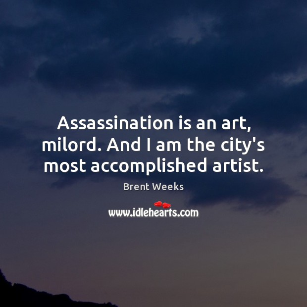 Image, Assassination is an art, milord. And I am the city's most accomplished artist.