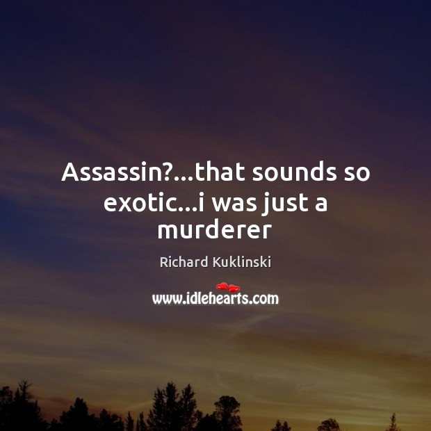 Assassin?…that sounds so exotic…i was just a murderer Image