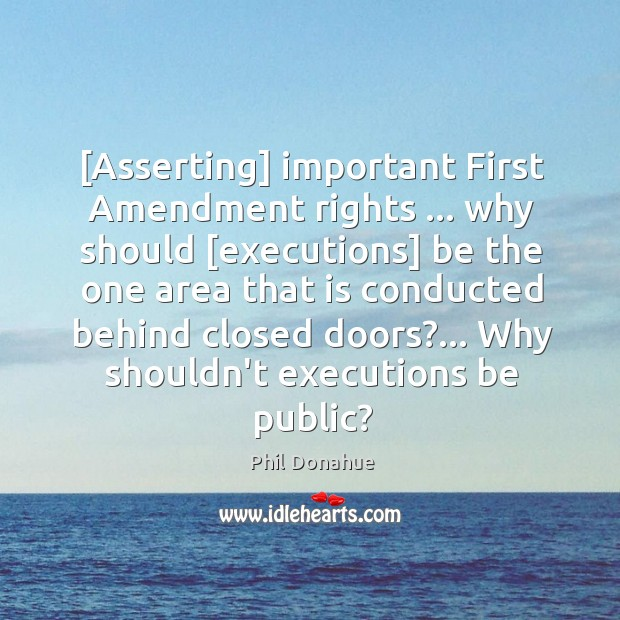 [Asserting] important First Amendment rights … why should [executions] be the one area Image