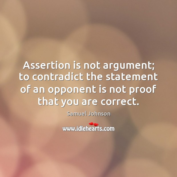 Image, Assertion is not argument; to contradict the statement of an opponent is