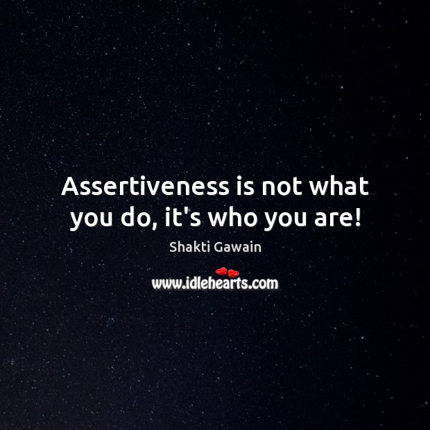 Image, Assertiveness is not what you do, it's who you are!