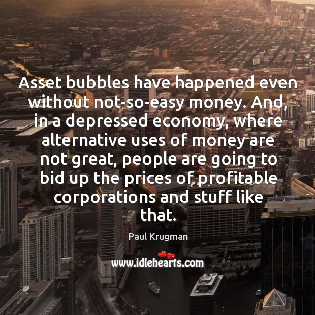 Image, Asset bubbles have happened even without not-so-easy money. And, in a depressed