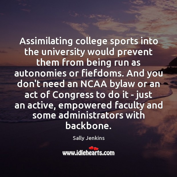 Image, Assimilating college sports into the university would prevent them from being run
