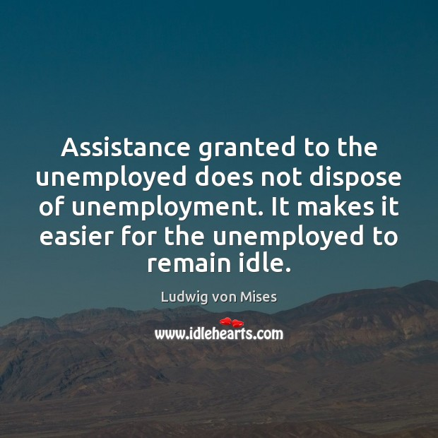Assistance granted to the unemployed does not dispose of unemployment. It makes Image