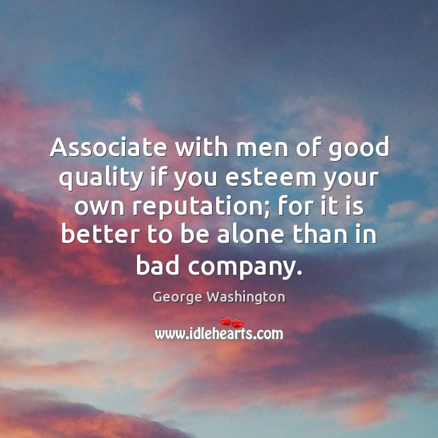 Image, Associate with men of good quality if you esteem your own reputation;