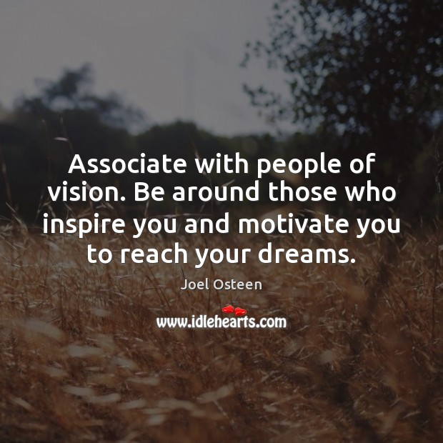 Associate with people of vision. Be around those who inspire you and Joel Osteen Picture Quote