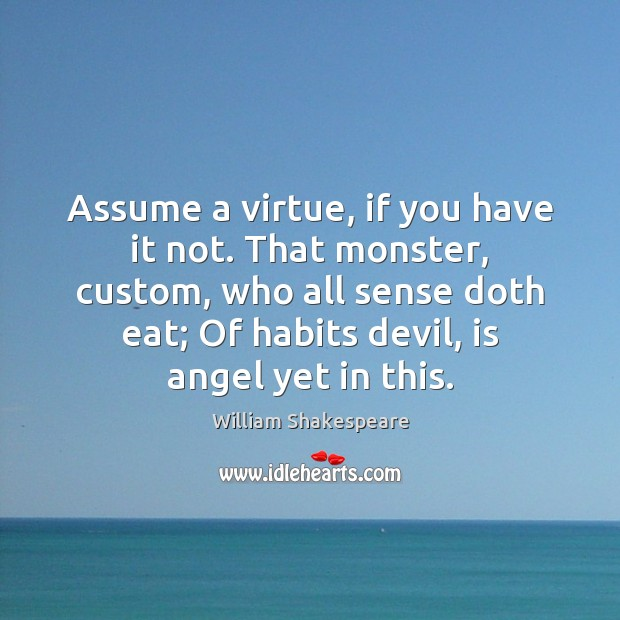 Assume a virtue, if you have it not. That monster, custom, who Image