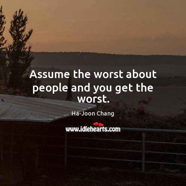 Image, Assume the worst about people and you get the worst.