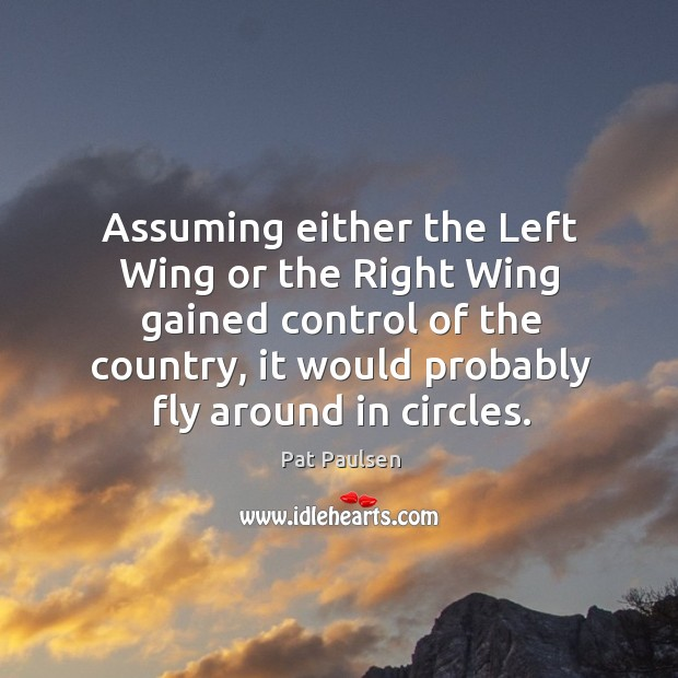 Assuming either the left wing or the right wing gained control of the country, it would probably fly around in circles. Image