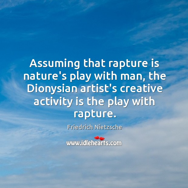Image, Assuming that rapture is nature's play with man, the Dionysian artist's creative