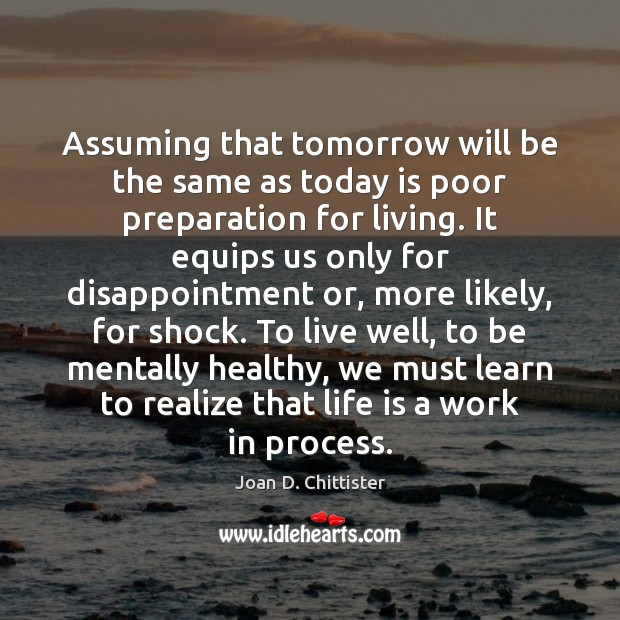 Image, Assuming that tomorrow will be the same as today is poor preparation