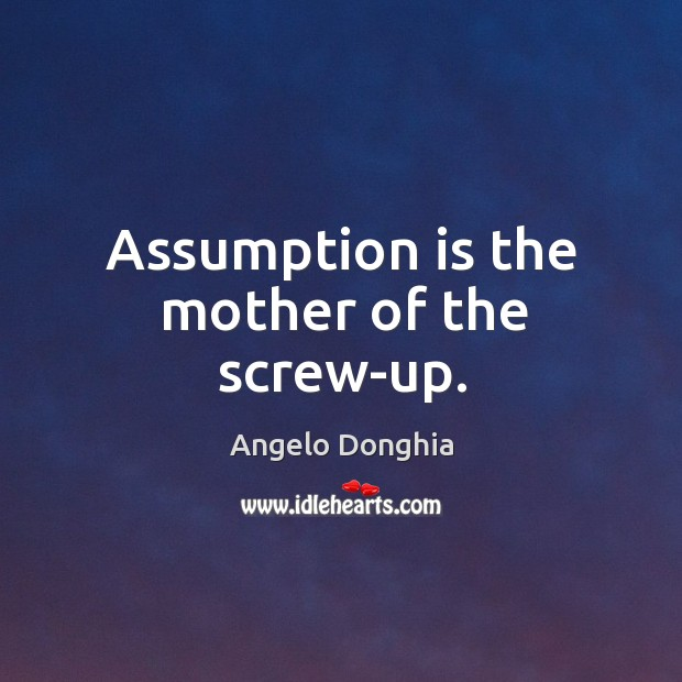 Image, Assumption is the mother of the screw-up.