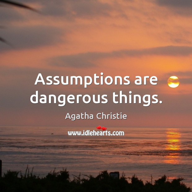 Image, Assumptions are dangerous things.