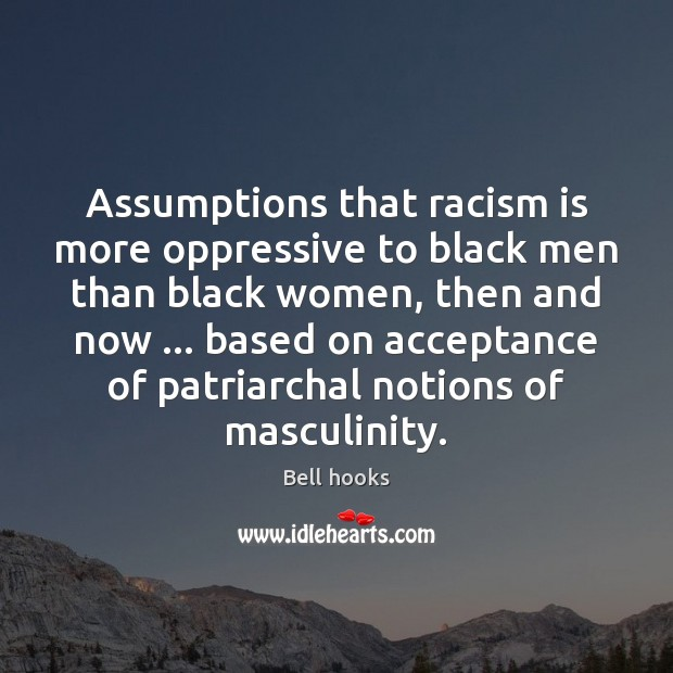 Image, Assumptions that racism is more oppressive to black men than black women,