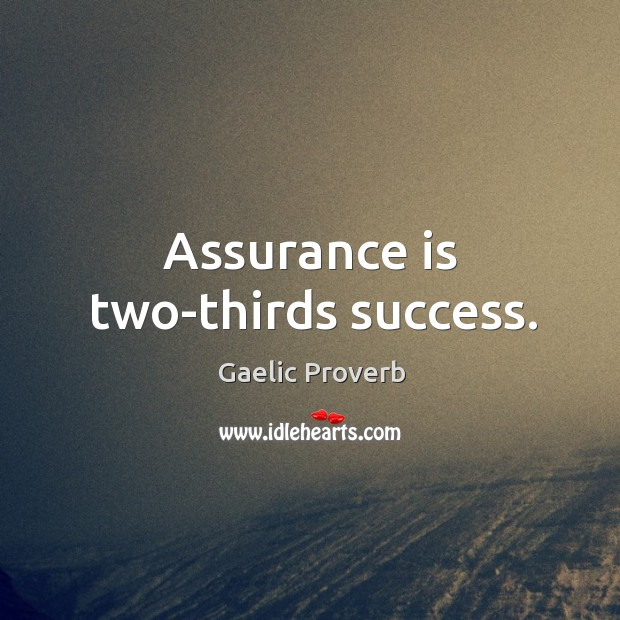 Assurance is two-thirds success. Gaelic Proverbs Image