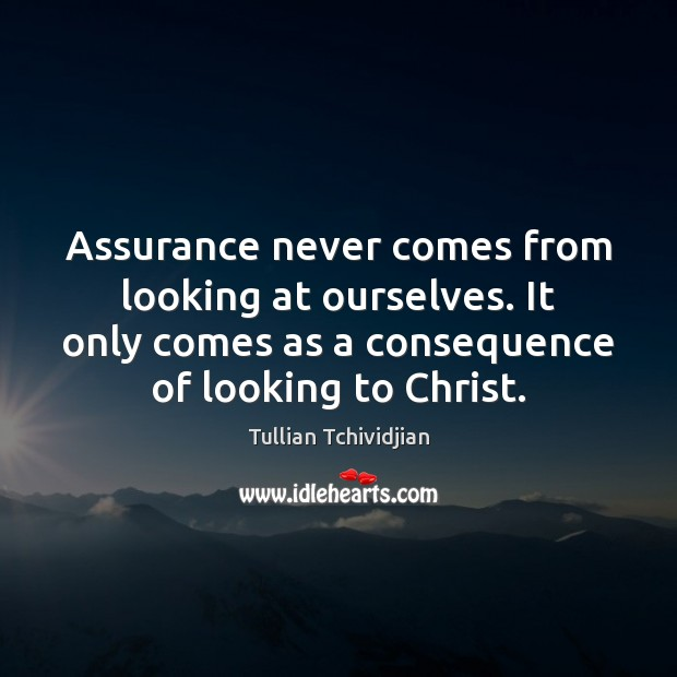 Image, Assurance never comes from looking at ourselves. It only comes as a