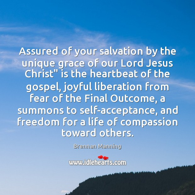 Brennan Manning Picture Quote image saying: Assured of your salvation by the unique grace of our Lord Jesus