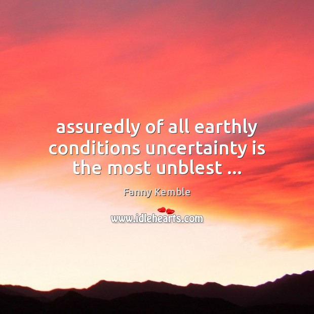 Image, Assuredly of all earthly conditions uncertainty is the most unblest …