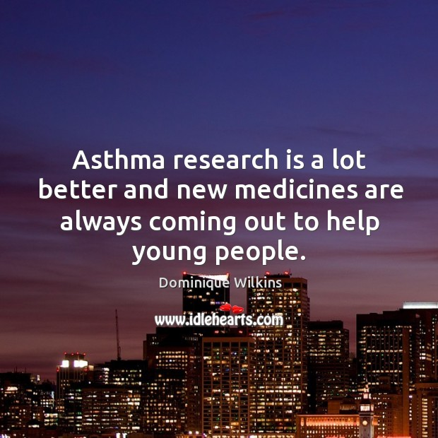 Asthma research is a lot better and new medicines are always coming out to help young people. Image