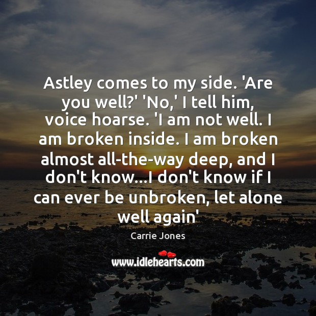 Astley comes to my side. 'Are you well?' 'No,' I Image